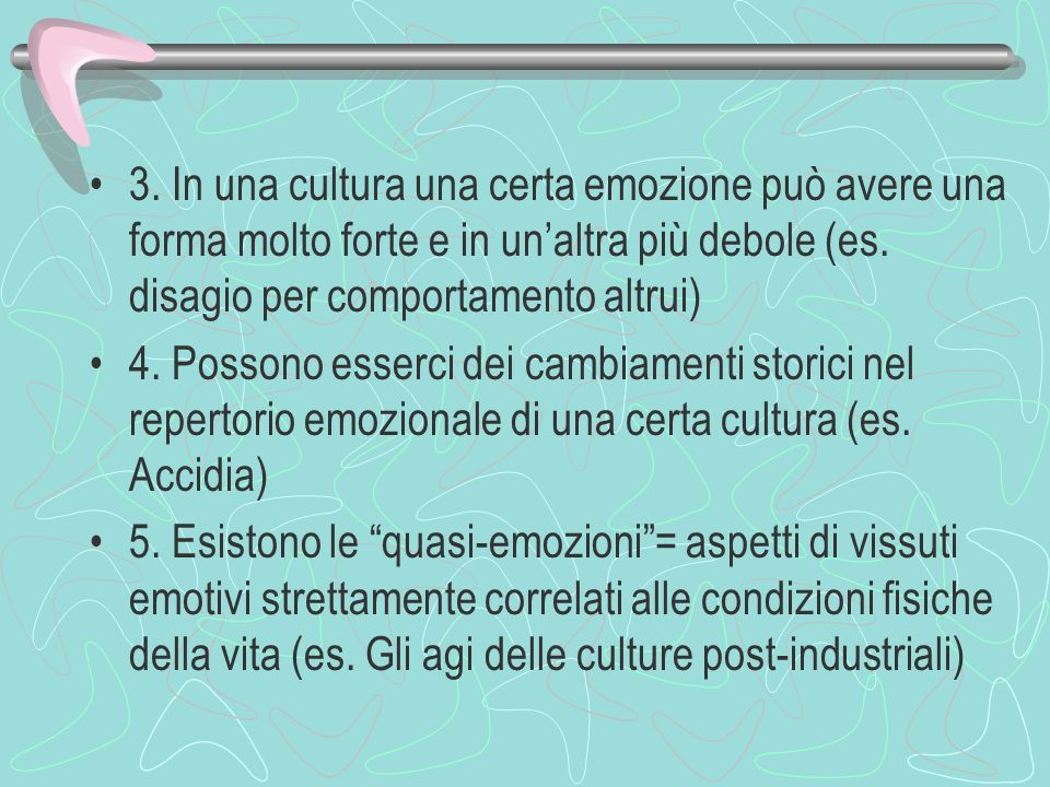 3. In una cultura una certa emozione può avere una forma molto forte e in un'altra più debole (es. disagio per comportamento altrui)