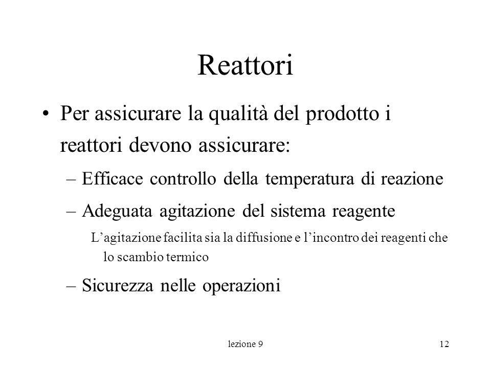 Reattori Per assicurare la qualità del prodotto i reattori devono assicurare: Efficace controllo della temperatura di reazione.