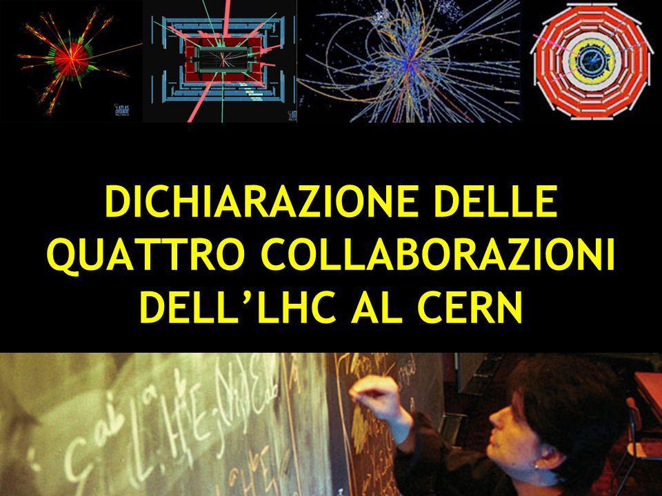 DICHIARAZIONE DELLE QUATTRO COLLABORAZIONI DELL'LHC AL CERN
