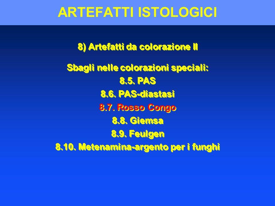 ARTEFATTI ISTOLOGICI 8) Artefatti da colorazione II