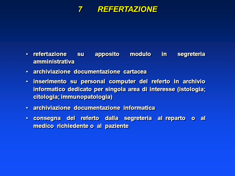 7 REFERTAZIONE refertazione su apposito modulo in segreteria amministrativa. archiviazione documentazione cartacea.