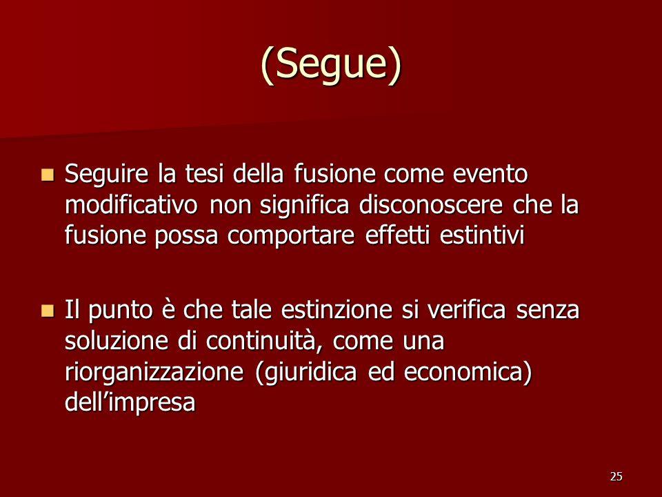 (Segue) Seguire la tesi della fusione come evento modificativo non significa disconoscere che la fusione possa comportare effetti estintivi.