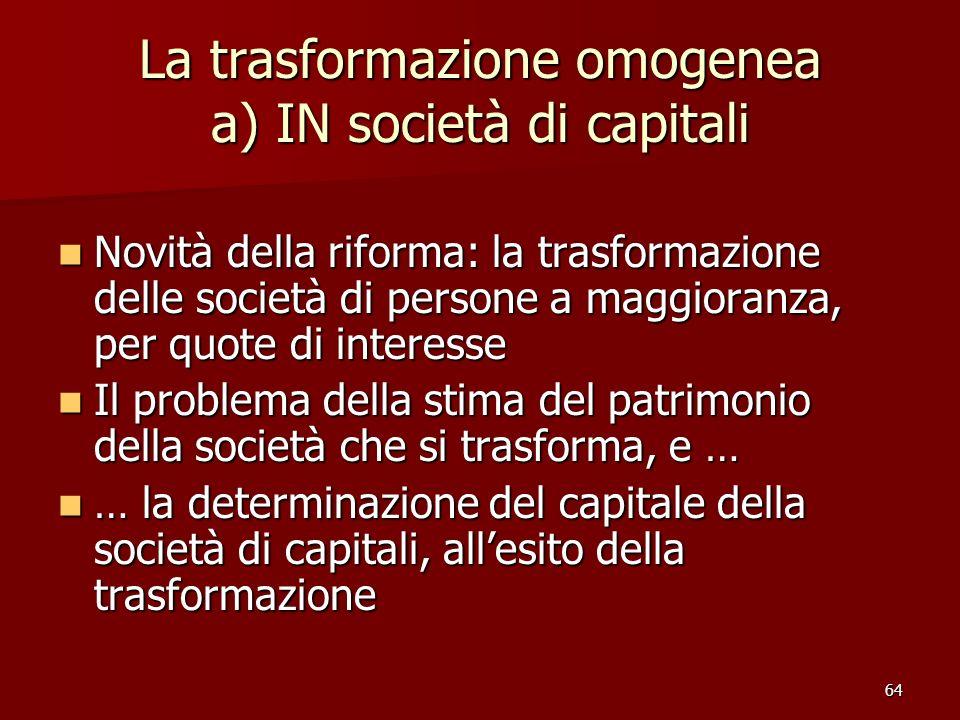 La trasformazione omogenea a) IN società di capitali