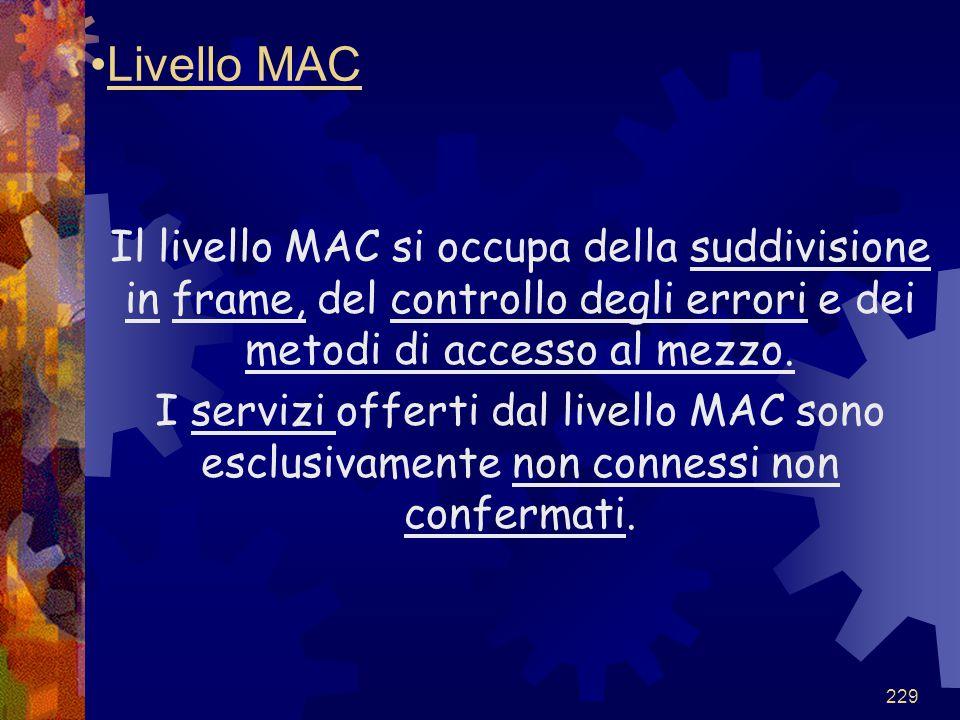 Livello MAC Il livello MAC si occupa della suddivisione in frame, del controllo degli errori e dei metodi di accesso al mezzo.
