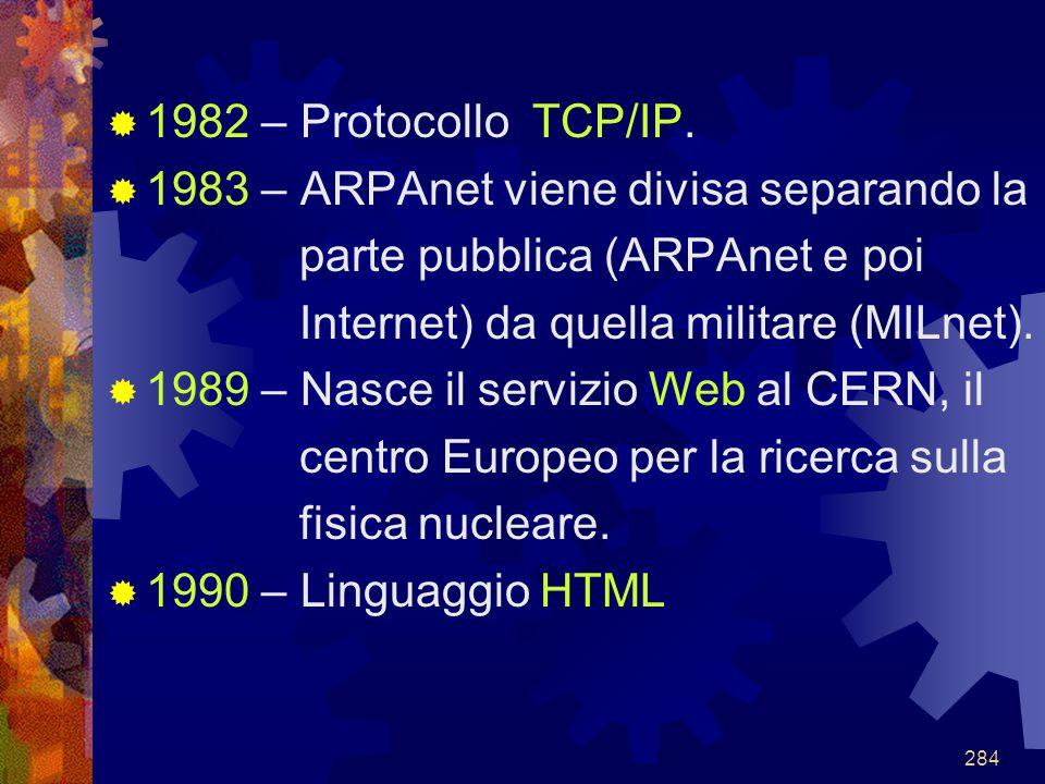 1982 – Protocollo TCP/IP. 1983 – ARPAnet viene divisa separando la. parte pubblica (ARPAnet e poi.