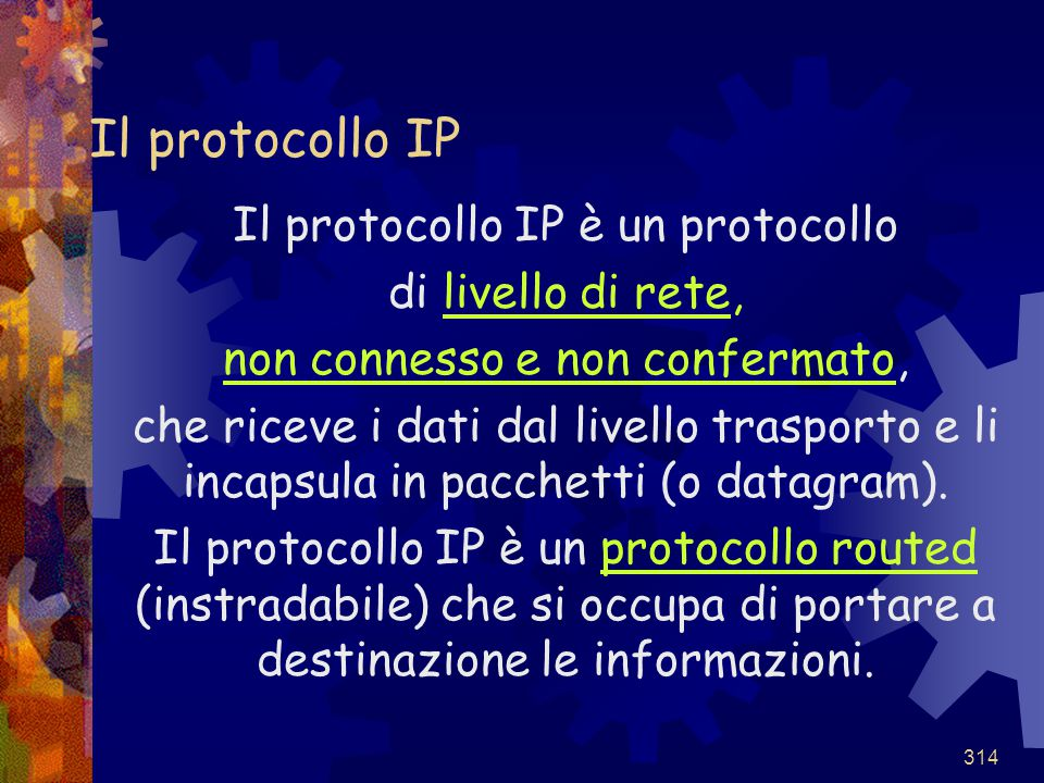 Il protocollo IP Il protocollo IP è un protocollo di livello di rete,
