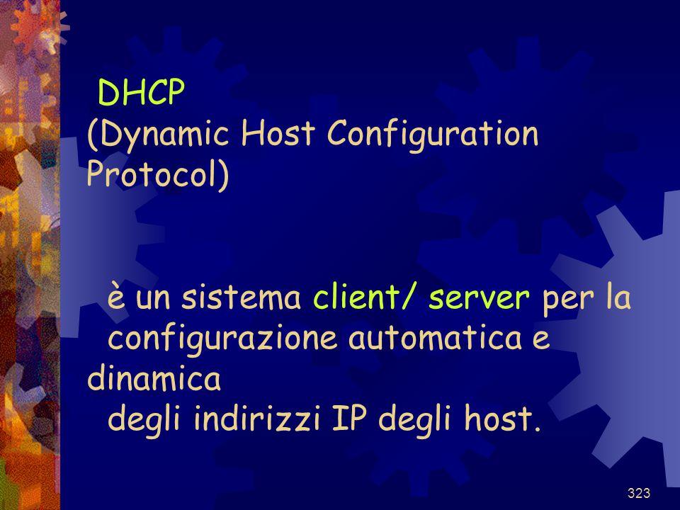 DHCP (Dynamic Host Configuration Protocol) è un sistema client/ server per la configurazione automatica e dinamica degli indirizzi IP degli host.