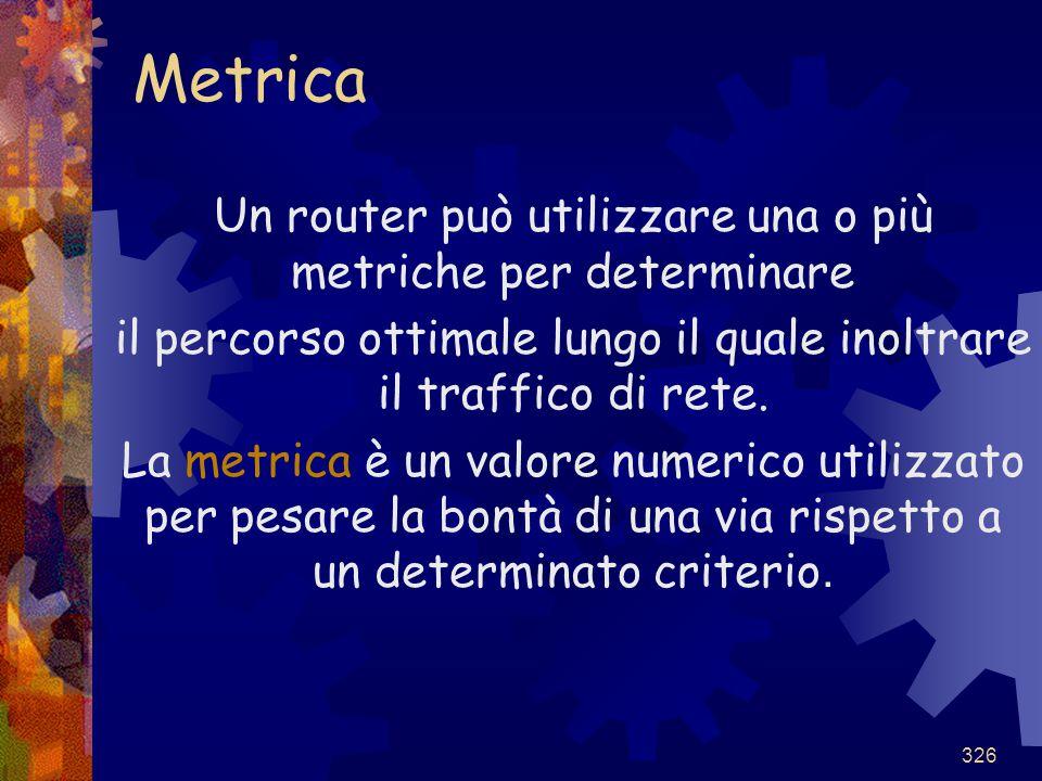 Metrica Un router può utilizzare una o più metriche per determinare