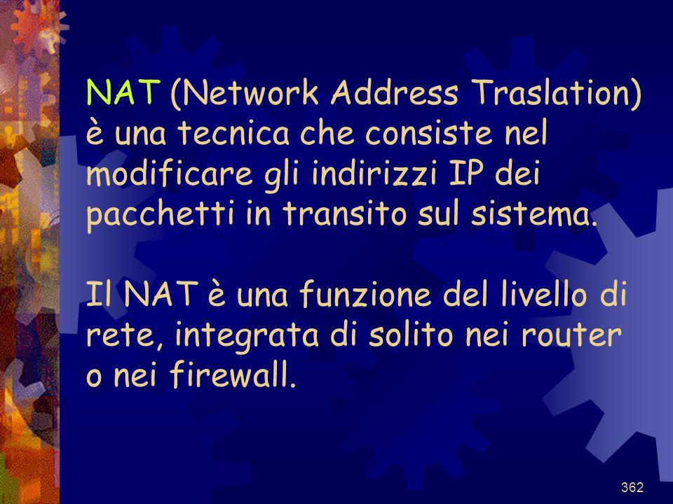 NAT (Network Address Traslation) è una tecnica che consiste nel modificare gli indirizzi IP dei pacchetti in transito sul sistema.