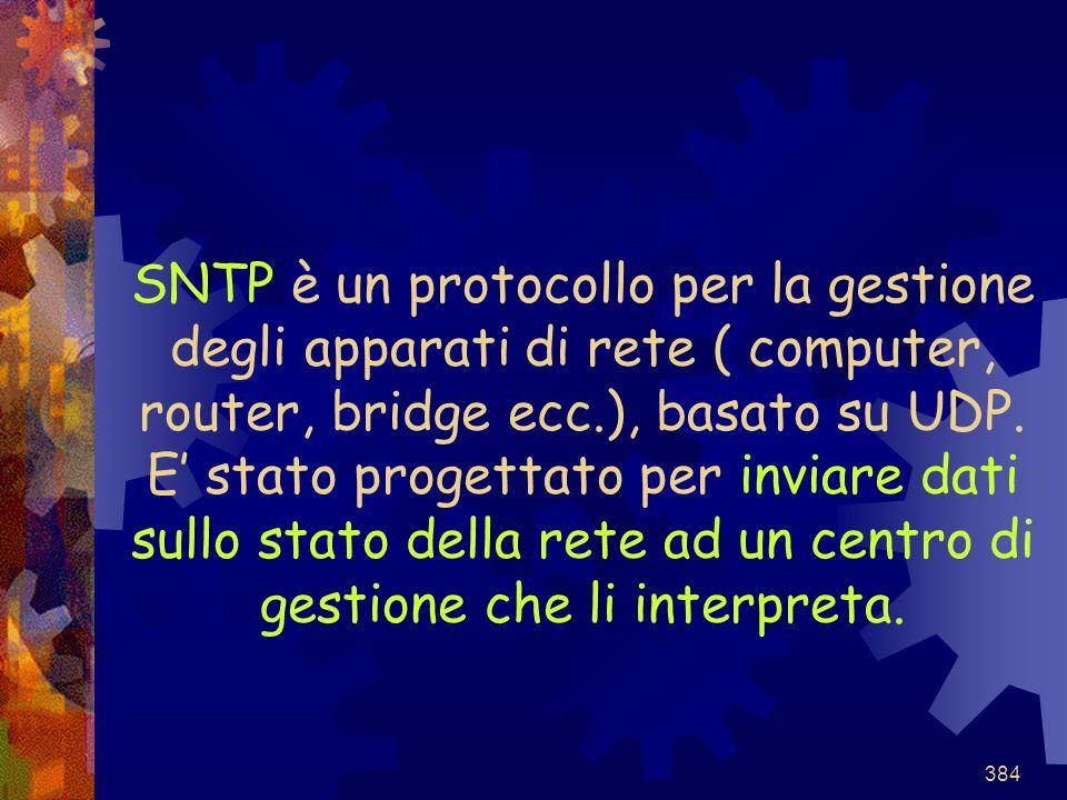 SNTP è un protocollo per la gestione degli apparati di rete ( computer, router, bridge ecc.), basato su UDP.