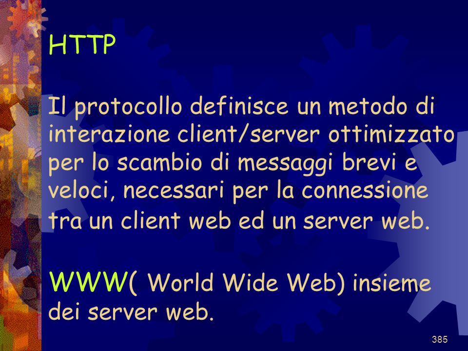 HTTP Il protocollo definisce un metodo di interazione client/server ottimizzato per lo scambio di messaggi brevi e veloci, necessari per la connessione tra un client web ed un server web.