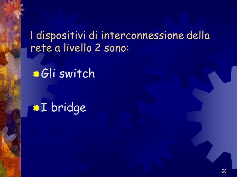 I dispositivi di interconnessione della rete a livello 2 sono: