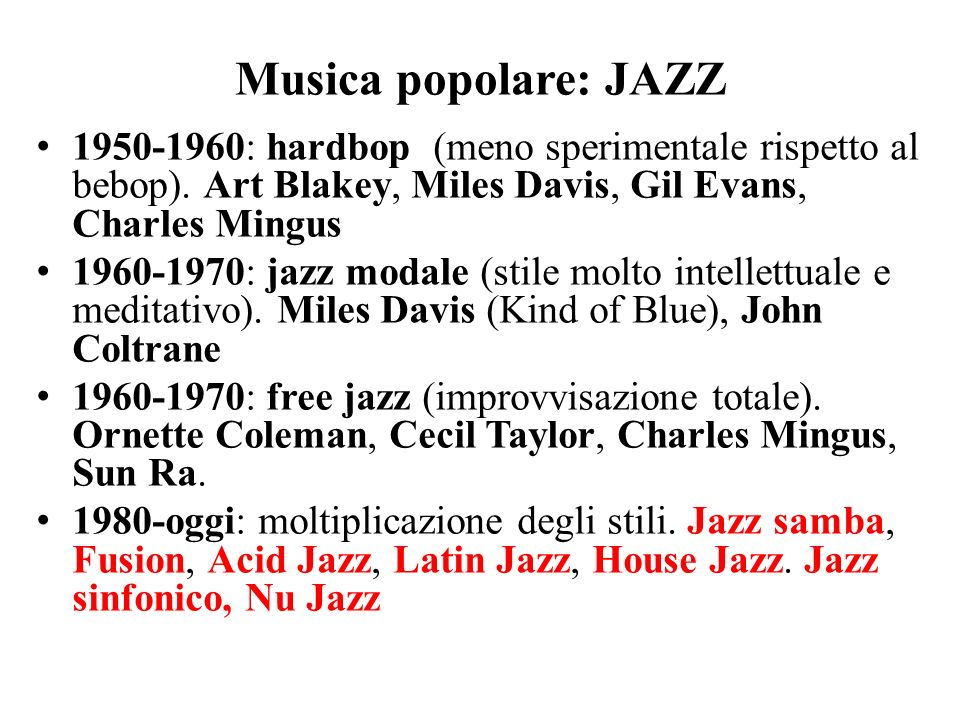 Musica popolare: JAZZ 1950-1960: hardbop (meno sperimentale rispetto al bebop). Art Blakey, Miles Davis, Gil Evans, Charles Mingus.