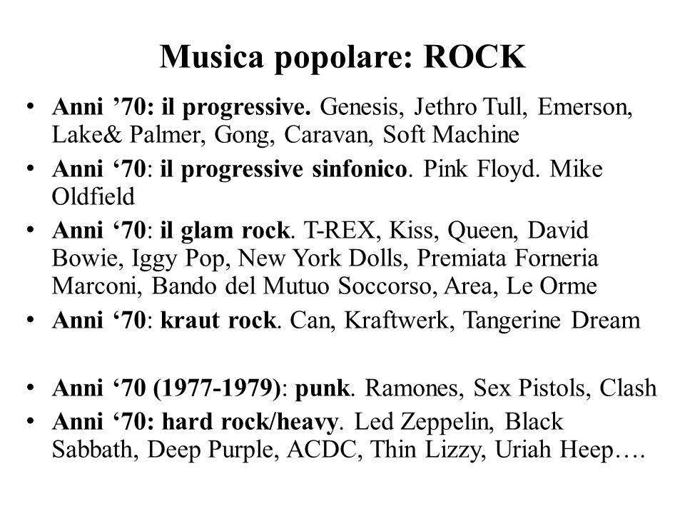 Musica popolare: ROCK Anni '70: il progressive. Genesis, Jethro Tull, Emerson, Lake& Palmer, Gong, Caravan, Soft Machine.