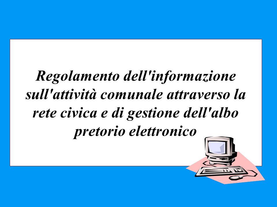 Regolamento dell informazione sull attività comunale attraverso la rete civica e di gestione dell albo pretorio elettronico