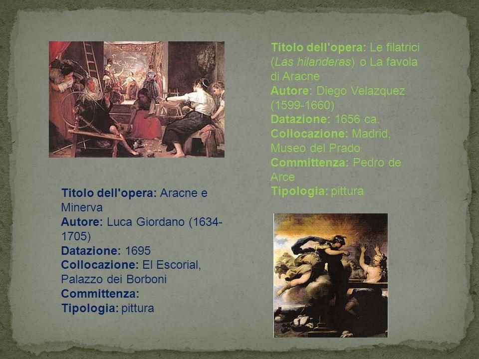 Titolo dell opera: Le filatrici (Las hilanderas) o La favola di Aracne