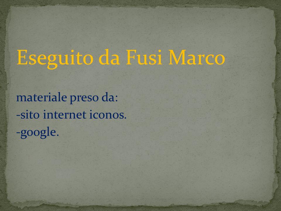 Eseguito da Fusi Marco materiale preso da: -sito internet iconos.