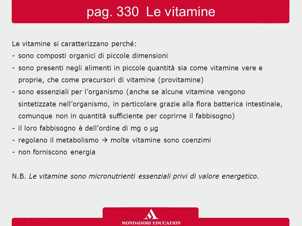 pag. 330 Le vitamine Le vitamine si caratterizzano perché: