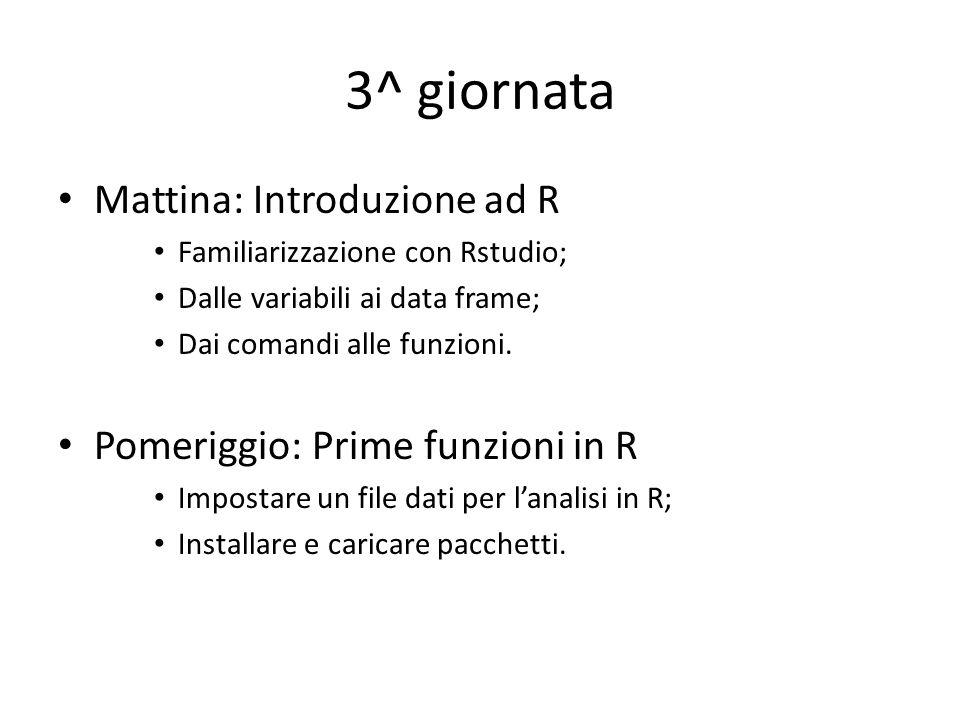 3^ giornata Mattina: Introduzione ad R Pomeriggio: Prime funzioni in R