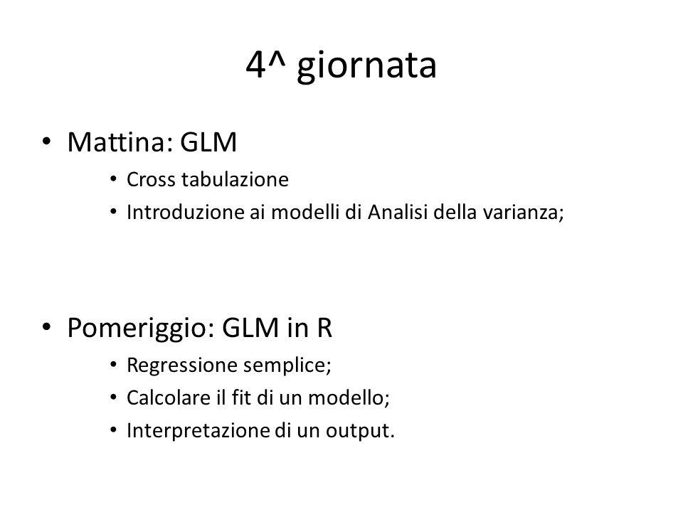 4^ giornata Mattina: GLM Pomeriggio: GLM in R Cross tabulazione