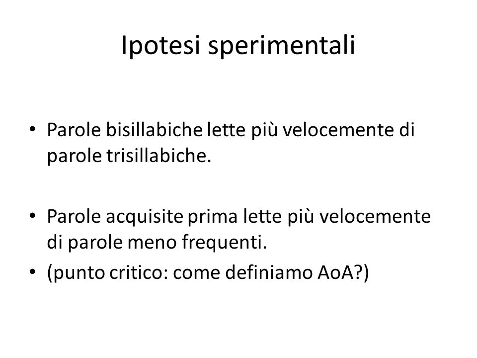 Ipotesi sperimentali Parole bisillabiche lette più velocemente di parole trisillabiche.