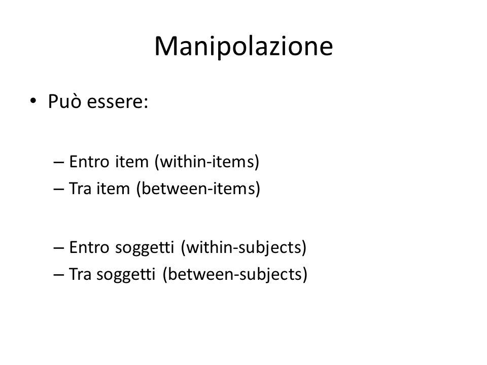 Manipolazione Può essere: Entro item (within-items)