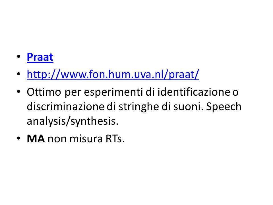 Praat http://www.fon.hum.uva.nl/praat/ Ottimo per esperimenti di identificazione o discriminazione di stringhe di suoni. Speech analysis/synthesis.