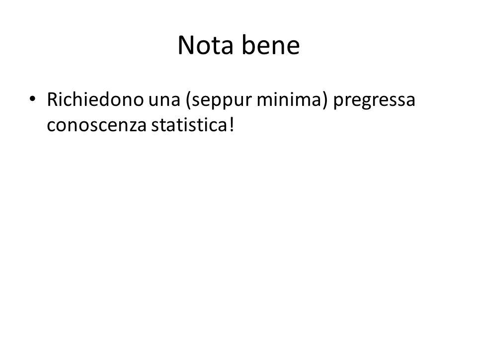 Nota bene Richiedono una (seppur minima) pregressa conoscenza statistica!