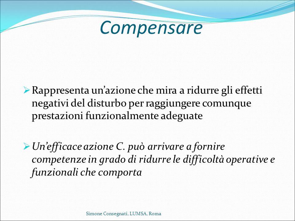 Compensare Rappresenta un'azione che mira a ridurre gli effetti negativi del disturbo per raggiungere comunque prestazioni funzionalmente adeguate.
