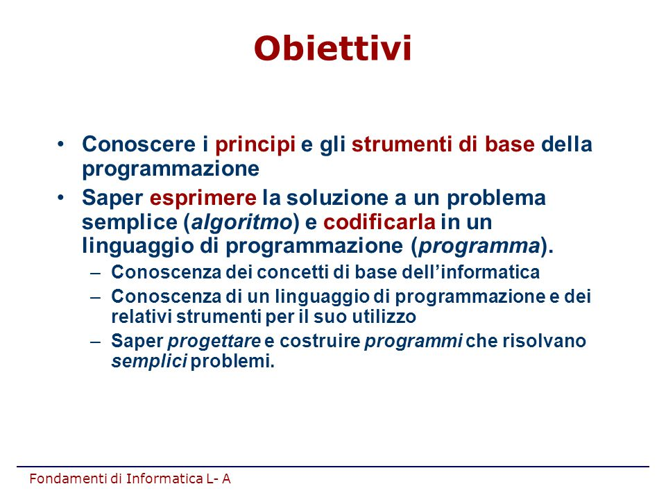 Obiettivi Conoscere i principi e gli strumenti di base della programmazione.