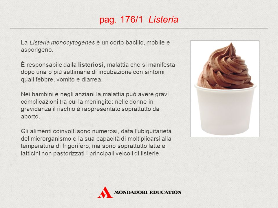 pag. 176/1 Listeria La Listeria monocytogenes è un corto bacillo, mobile e asporigeno.