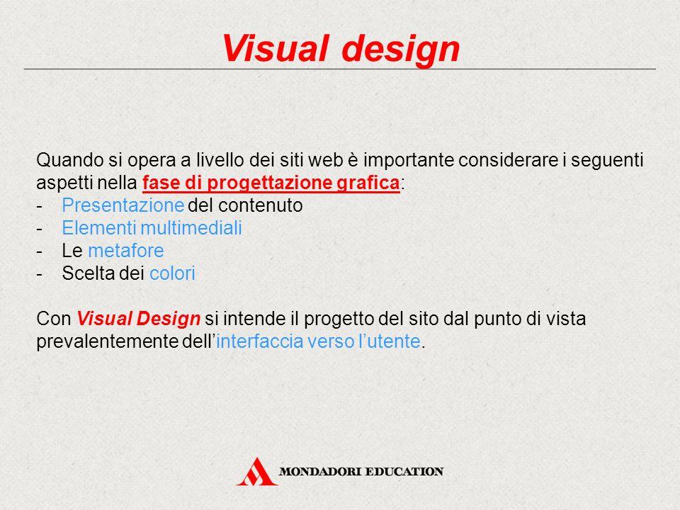 Visual design Quando si opera a livello dei siti web è importante considerare i seguenti aspetti nella fase di progettazione grafica: