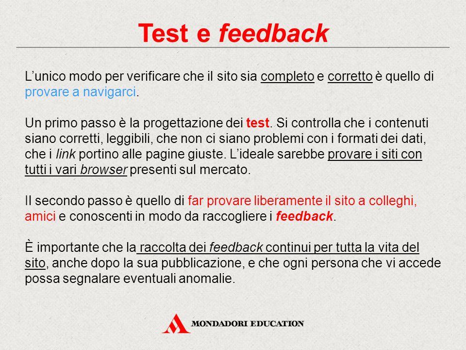 Test e feedback L'unico modo per verificare che il sito sia completo e corretto è quello di provare a navigarci.