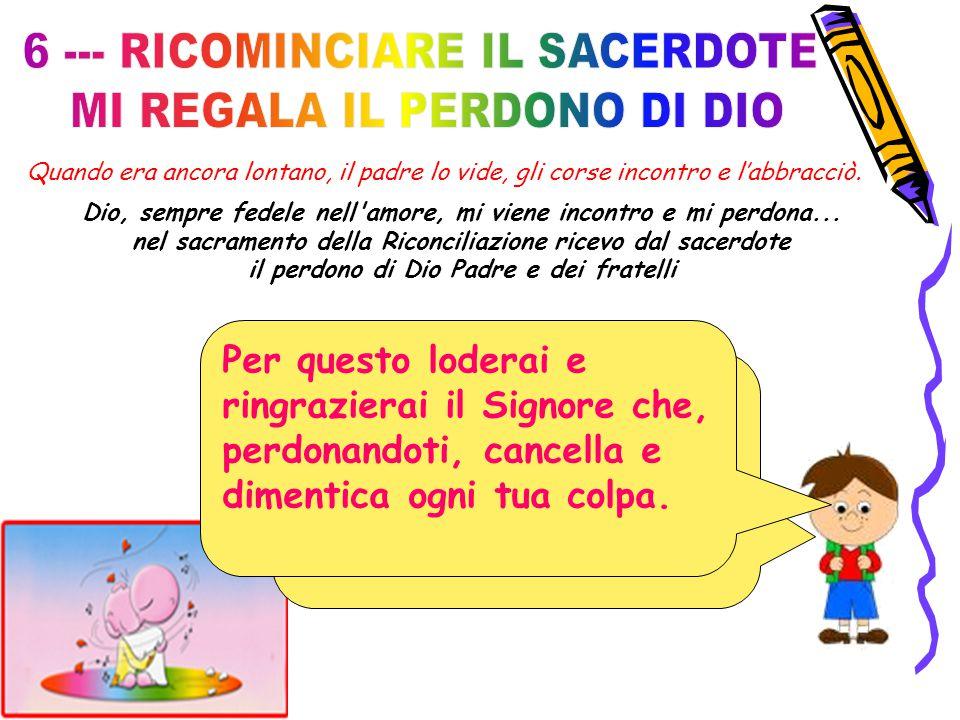 6 --- RICOMINCIARE IL SACERDOTE MI REGALA IL PERDONO DI DIO