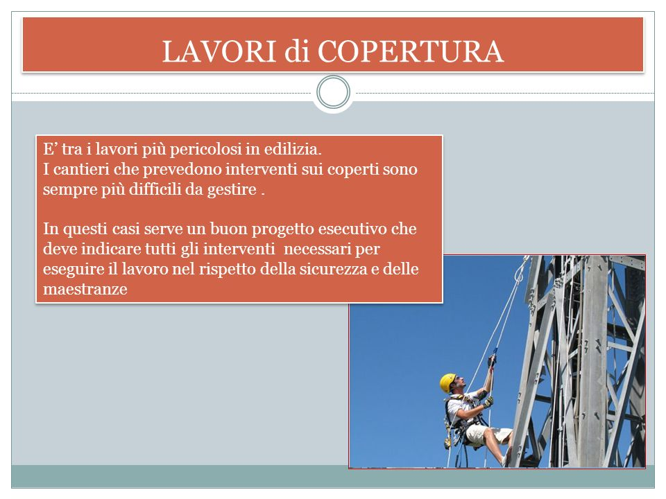 LAVORI di COPERTURA E' tra i lavori più pericolosi in edilizia.
