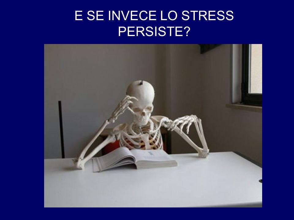 E SE INVECE LO STRESS PERSISTE