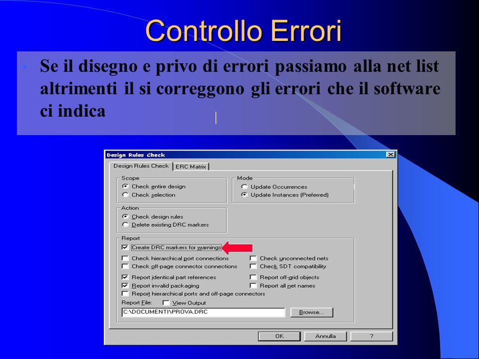 Controllo Errori Se il disegno e privo di errori passiamo alla net list altrimenti il si correggono gli errori che il software ci indica.