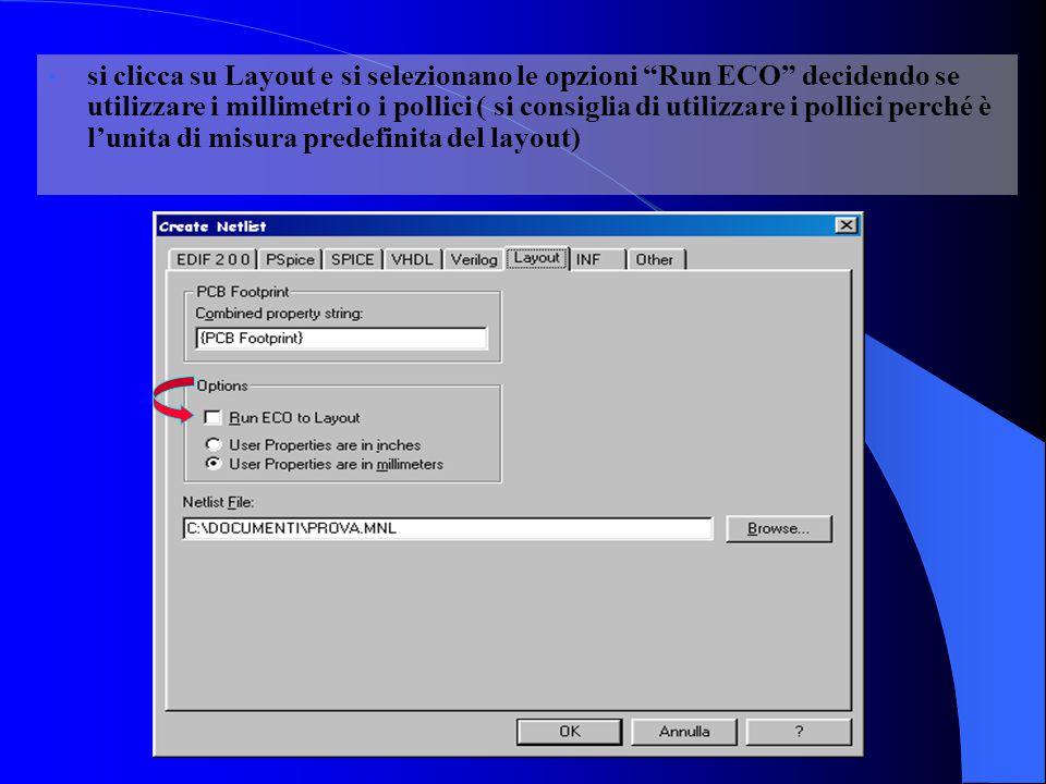 si clicca su Layout e si selezionano le opzioni Run ECO decidendo se utilizzare i millimetri o i pollici ( si consiglia di utilizzare i pollici perché è l'unita di misura predefinita del layout)