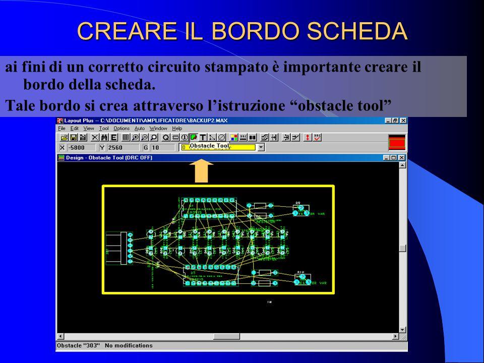 CREARE IL BORDO SCHEDA ai fini di un corretto circuito stampato è importante creare il bordo della scheda.