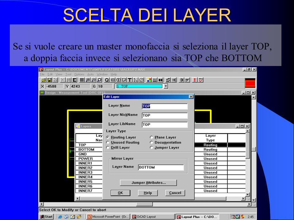 SCELTA DEI LAYER Se si vuole creare un master monofaccia si seleziona il layer TOP, a doppia faccia invece si selezionano sia TOP che BOTTOM.