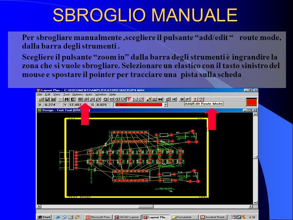 SBROGLIO MANUALE Per sbrogliare manualmente ,scegliere il pulsante add/edit route mode, dalla barra degli strumenti .