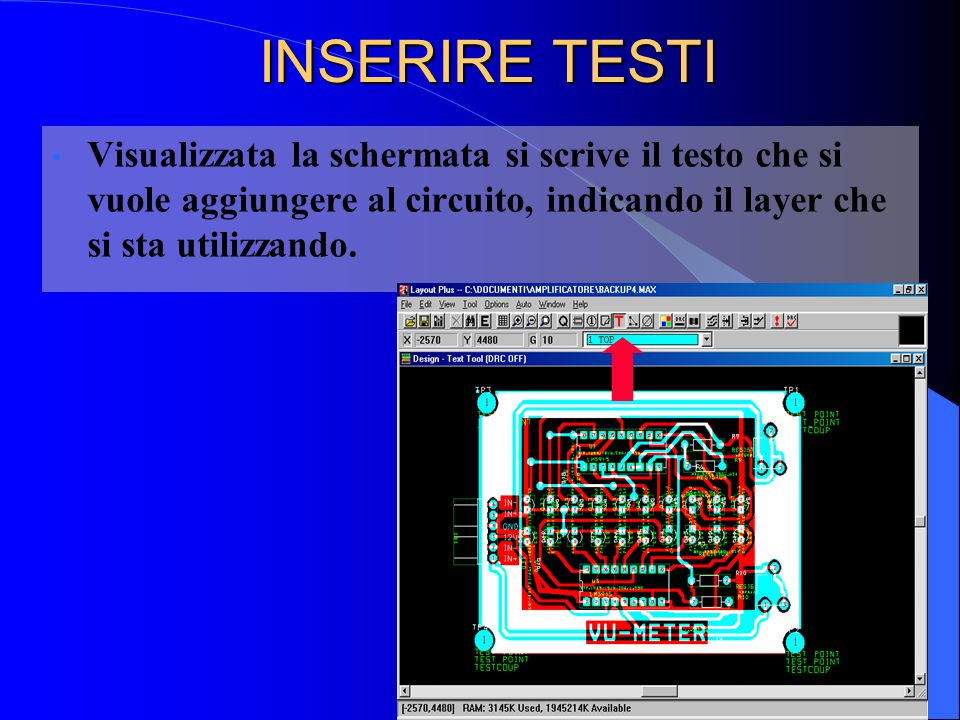 INSERIRE TESTI Visualizzata la schermata si scrive il testo che si vuole aggiungere al circuito, indicando il layer che si sta utilizzando.