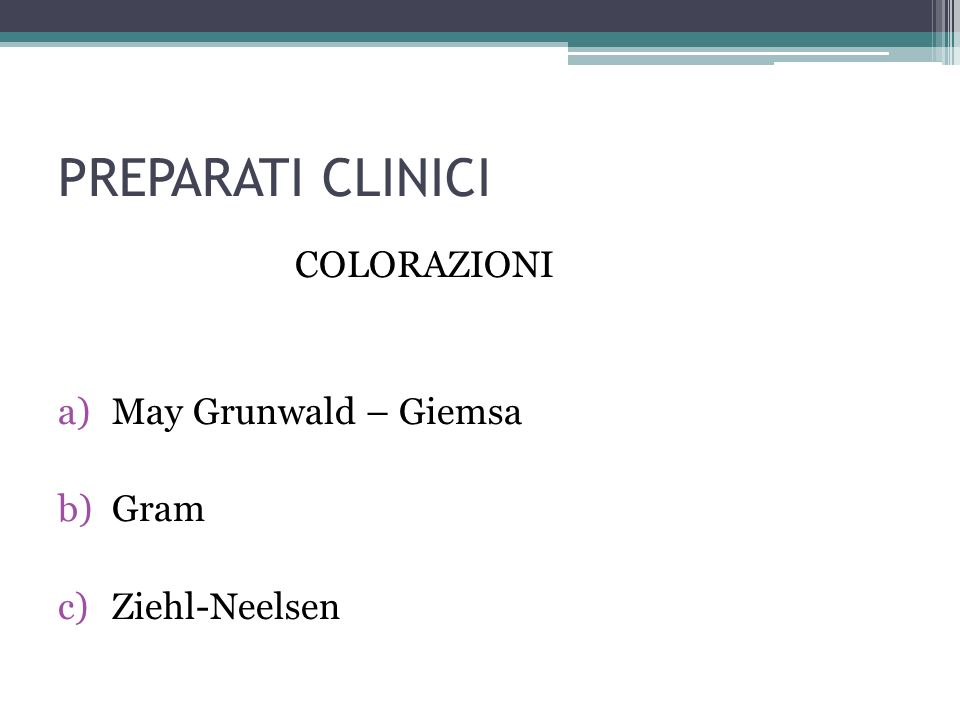 PREPARATI CLINICI COLORAZIONI May Grunwald – Giemsa Gram Ziehl-Neelsen