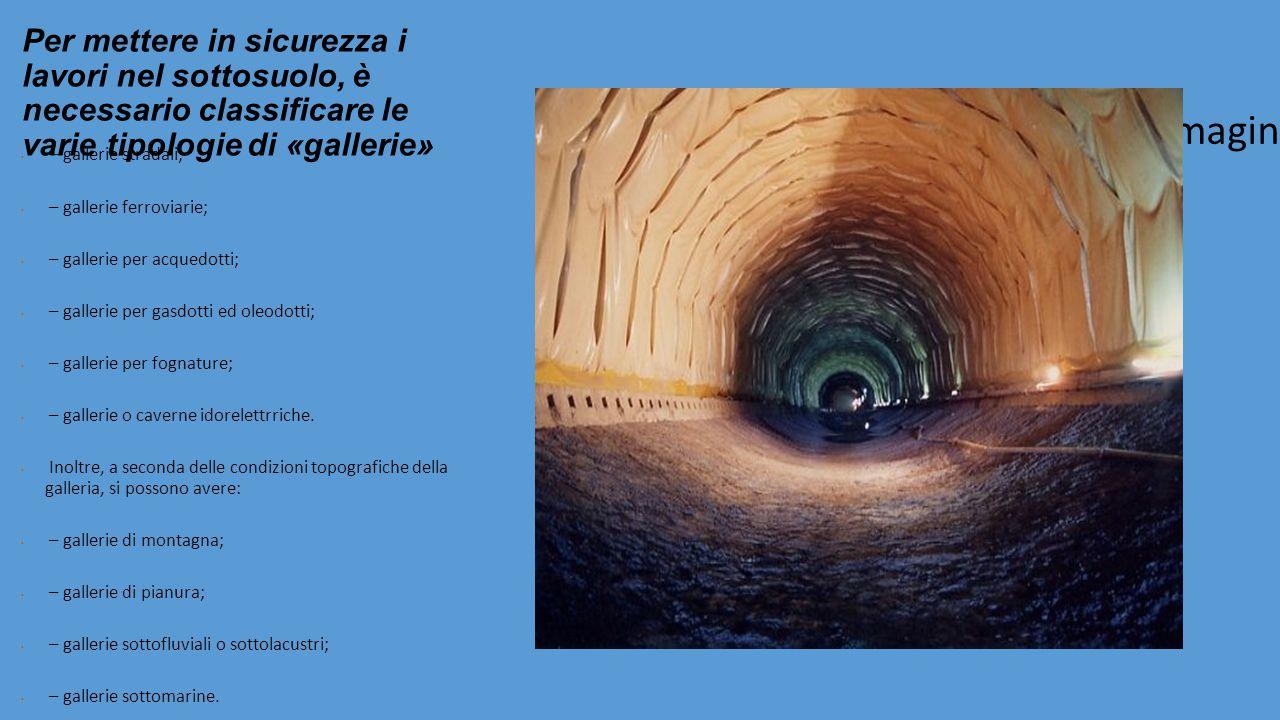 Per mettere in sicurezza i lavori nel sottosuolo, è necessario classificare le varie tipologie di «gallerie»
