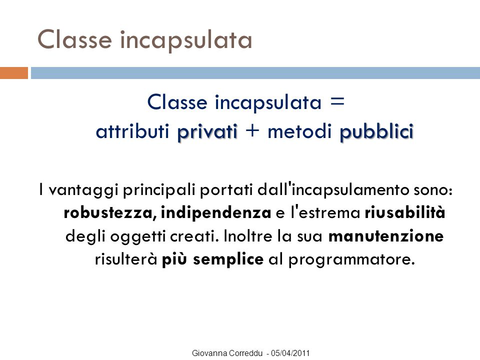 Classe incapsulata = attributi privati + metodi pubblici