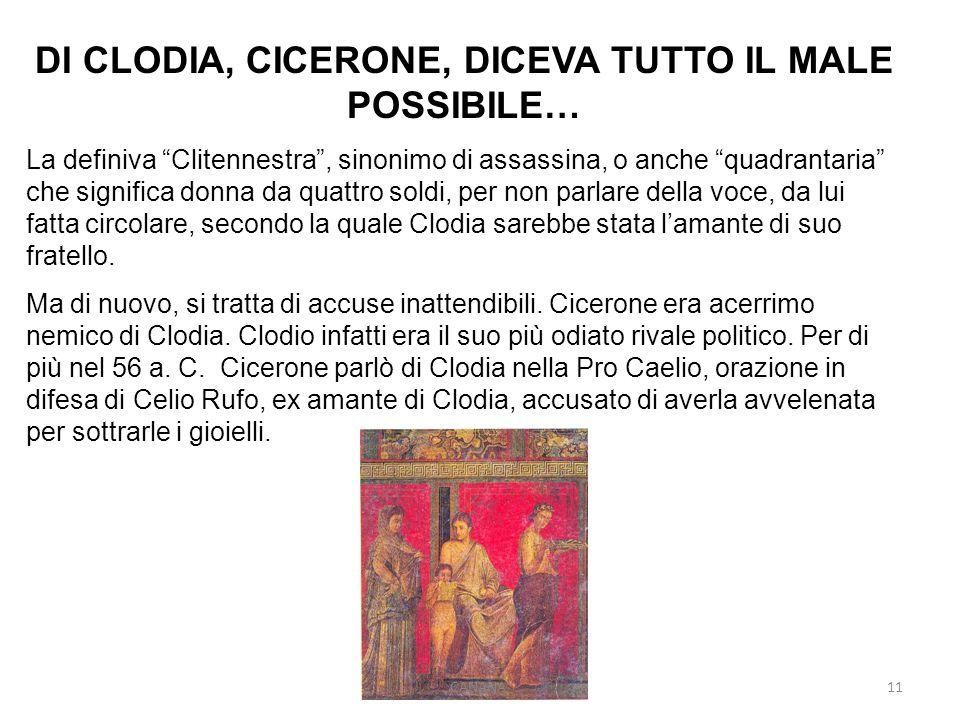 DI CLODIA, CICERONE, DICEVA TUTTO IL MALE POSSIBILE…