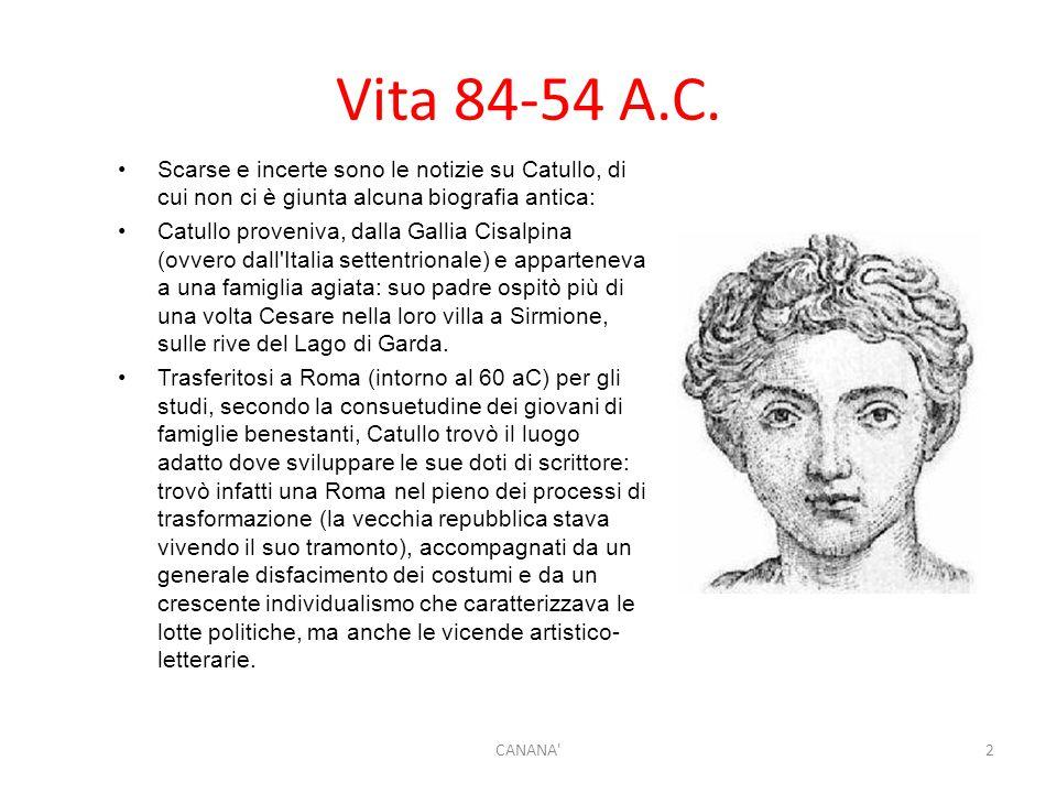 Vita 84-54 A.C. Scarse e incerte sono le notizie su Catullo, di cui non ci è giunta alcuna biografia antica: