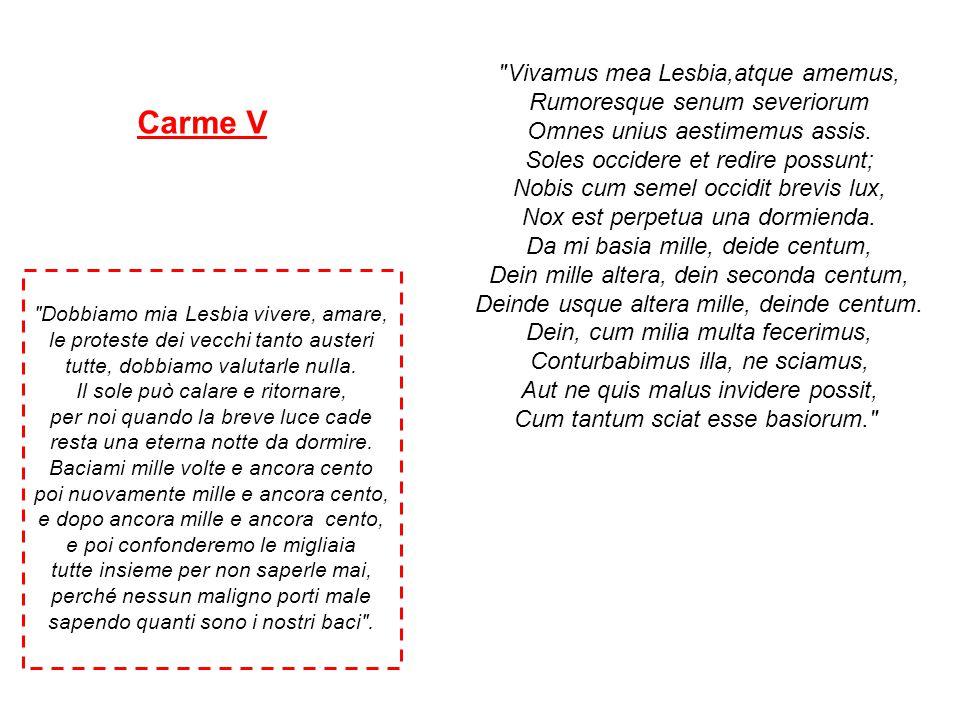 Carme V Vivamus mea Lesbia,atque amemus, Rumoresque senum severiorum