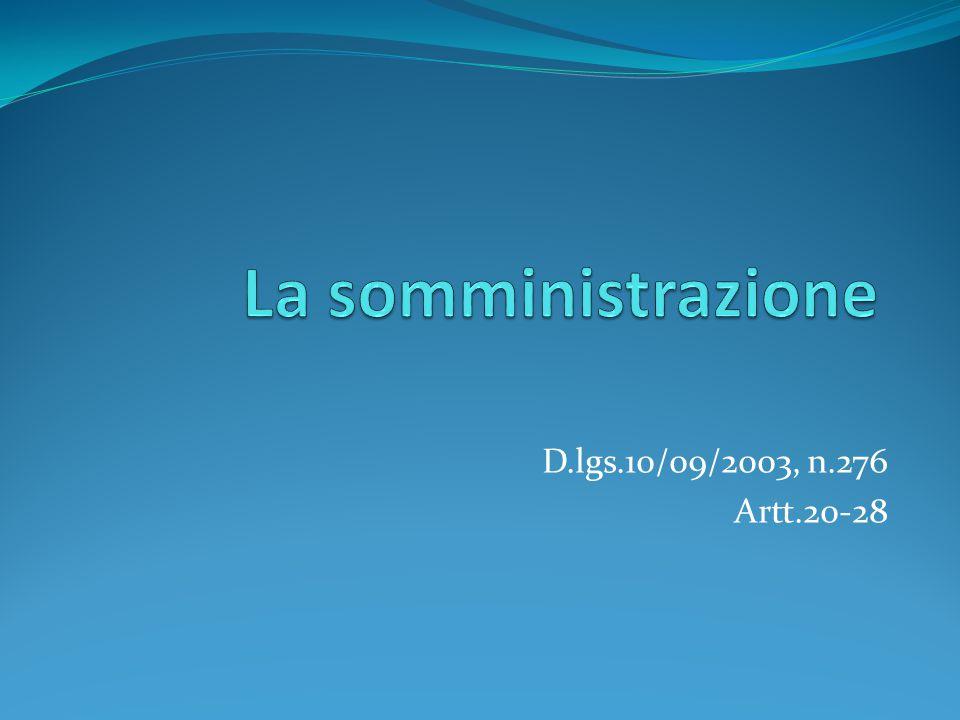 La somministrazione D.lgs.10/09/2003, n.276 Artt.20-28