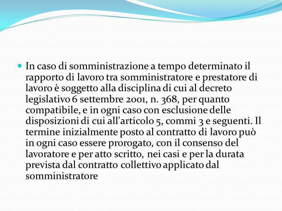 In caso di somministrazione a tempo determinato il rapporto di lavoro tra somministratore e prestatore di lavoro è soggetto alla disciplina di cui al decreto legislativo 6 settembre 2001, n.